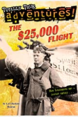 The $25,000 Flight (Totally True Adventures): How Lindbergh Set a Daring Record... Kindle Edition