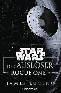 Star Wars™ - Der Auslöser: Ein Rogue-One-Roman (German Edition)