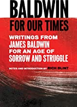 Baldwin for Our Times: Writings from James Baldwin for an Age of Sorrow and Struggle (English Edition)