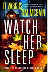 Watch Her Sleep: A completely gripping crime thriller packed with suspense (Detective Charlotte Winters Book 3) Kindle Edition