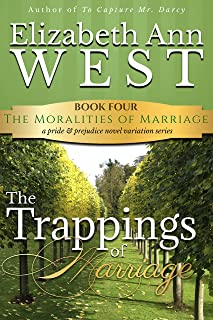 The Trappings of Marriage: A Pride & Prejudice Novel Variation (The Moralities of Marriage Book 4)