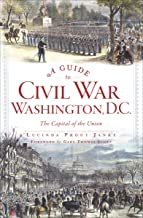 A Guide to Civil War Washington, D.C.: The Capital of the Union
