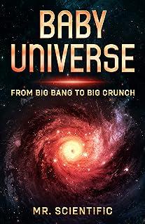 Baby Universe: From Big Bang to Big Crunch! (English Edition)