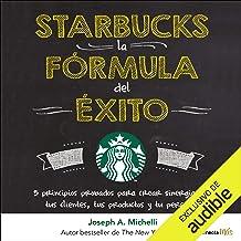 Starbucks, la fórmula del éxito [Starbucks, the Formula for Success]: 5 principios probados para crear sinergia con tus cl...