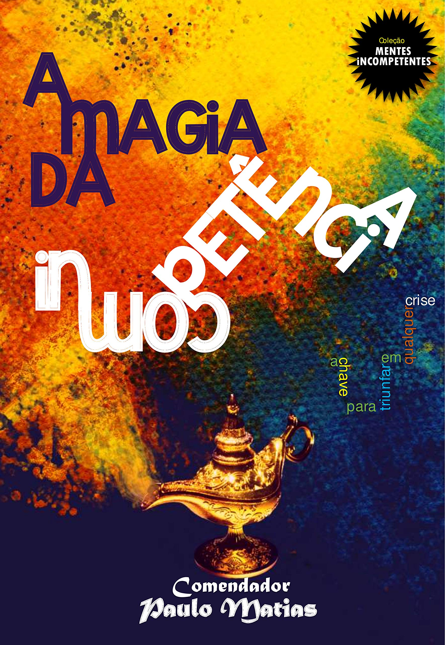 A Magia da Incompetência: A chave para triunfar em qualquer crise! (Portuguese Edition)