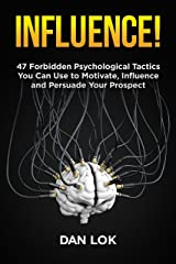 Influence!: 47 Forbidden Psychological Tactics You Can Use To Motivate, Influence and Persuade Your Prospect Kindle Edition