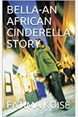 BELLA-AN AFRICAN CINDERELLA STORY Kindle Edition
