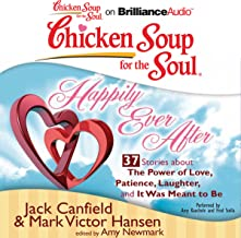 Chicken Soup for the Soul: Happily Ever After - 37 Stories About the Power of Love, Patience, Laughter, and It Was Meant to Be