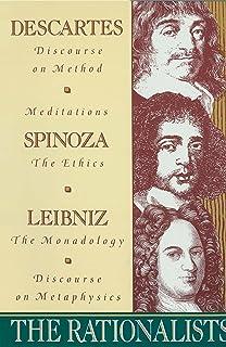 The Rationalists: Descartes: Discourse on Method & Meditations; Spinoza: Ethics; Leibniz: Monadology & Discourse on Metaph...