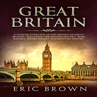 Great Britain: A Concise Overview of The History of Great Britain - Including the English History, Irish History, Welsh History and Scottish History