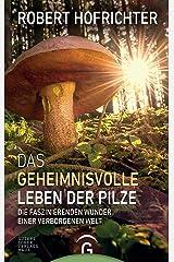 Das geheimnisvolle Leben der Pilze: Die faszinierenden Wunder einer verborgenen Welt Kindle Ausgabe