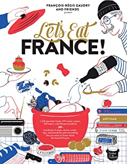 Let's Eat France!: 1,250 specialty foods, 375 iconic recipes, 350 topics, 260 personalities, plus hundreds of maps, charts...
