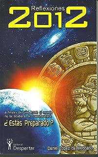 Reflexiones 2012:Las Profecías Mayas Tenían Razon - No es el Fin de Mundo (Spanish Edition)