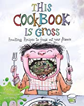 This Cookbook is Gross: Revolting recipes to freak out your friends