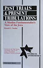Past Trials and Present Tribulations: A Muslim Fundamentalist's View of the Jews (STUDIES IN ANTISEMITISM SERIES)