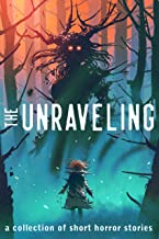 The Unraveling: A Collection of Short Horror Stories