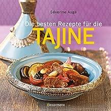 Die besten Rezepte für die Tajine - Aromatisch, fettarm und gesund kochen mit dem Dampfgarer der orientalischen Küche (German Edition)