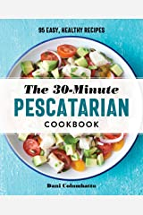 The 30-Minute Pescatarian Cookbook: 95 Easy, Healthy Recipes Kindle Edition