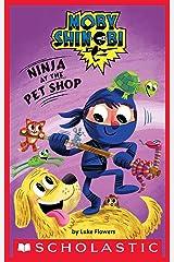 Ninja at the Pet Shop (Scholastic Reader, Level 1: Moby Shinobi) Kindle Edition