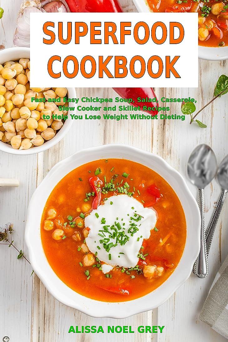 クライマックス相関するスペルSuperfood Cookbook: Fast and Easy Chickpea Soup, Salad, Casserole, Slow Cooker and Skillet Recipes to Help You Lose Weight Without Dieting: Healthy Cooking ... Protein Meals Book 1) (English Edition)