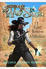 Sisters of the Wild Sage: A Weird Western Collection Kindle Edition