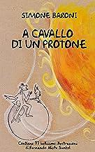 A cavallo di un protone (Italian Edition)