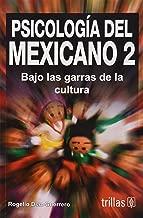 Psicologia Del Mexicano 2: Bajo Las Garras De La Cultura (Spanish Edition)