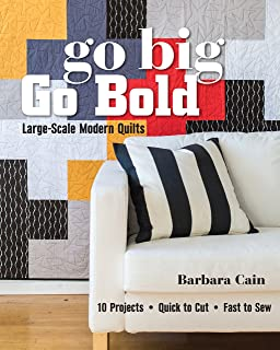 Go Big, Go Bold—Large-Scale Modern Quilts: 10 Projects - Quick to Cut - Fast to Sew