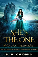 She's the One Who Can't Keep Quiet (The War Stories of the Seven Troublesome Sisters Book 5) Kindle Edition
