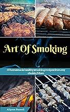 Art of Smoking: 60 homemade healthy smoking recipes from my chubby Mom (smoking meat recipes,smoking vegetable recipes,smoking fish recipes,BBQ side Dishes recipes,Healthy homemade recipes)