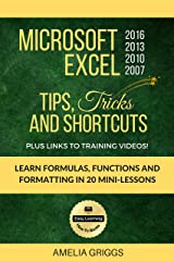 Microsoft Excel 2016 2013 2010 2007 Tips Tricks and Shortcuts: Learn Formulas, Functions and Formatting in 20 Mini-Lessons (Easy Learning Microsoft Office How-To Books Book 2) Kindle Edition