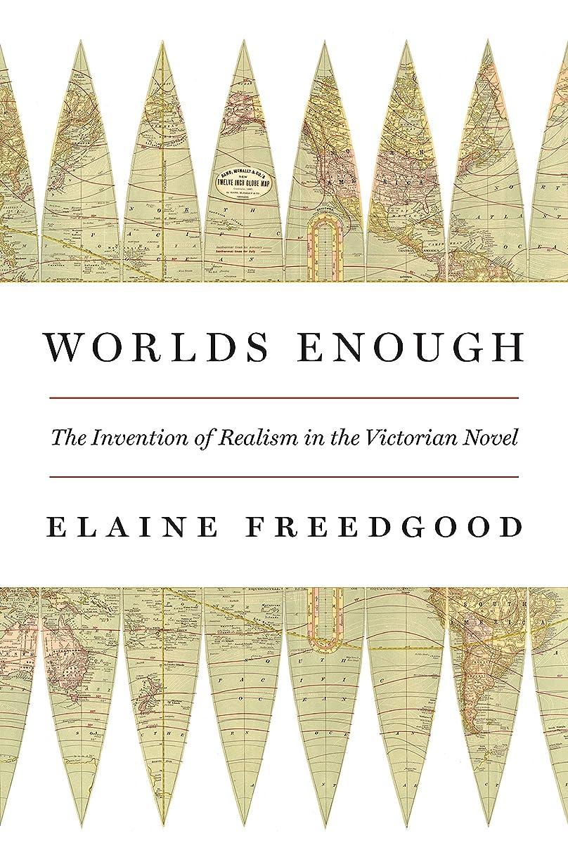 部分的黙混乱したWorlds Enough: The Invention of Realism in the Victorian Novel (English Edition)