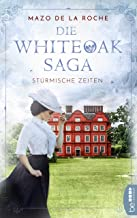 Die Whiteoak-Saga. Stürmische Zeiten (Jalna-Familiensaga 1) (German Edition)