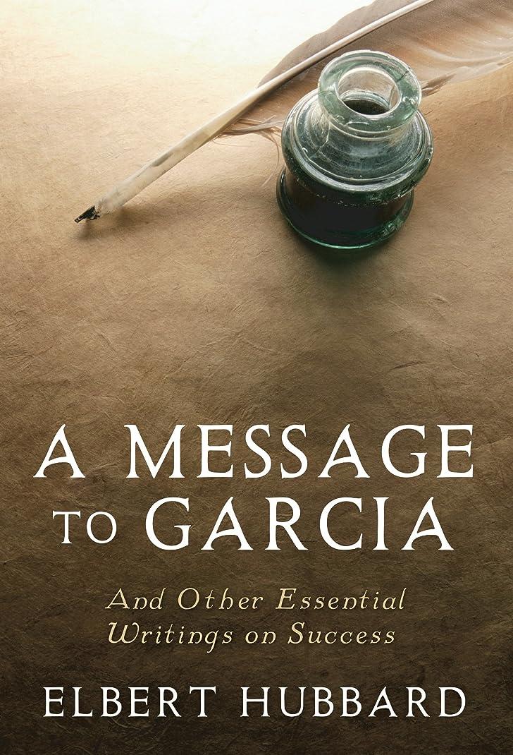 参照死汚物A Message to Garcia: And Other Essential Writings on Success (English Edition)