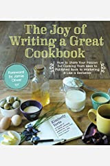 The Joy of Writing a Great Cookbook: How to Share Your Passion for Cooking from Idea to Published Book to Marketing It Like a Bestseller Kindle Edition