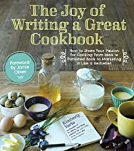 The Joy of Writing a Great Cookbook: How to Share Your Passion for Cooking from Idea to Published Book to Marketing It Like a Bestseller