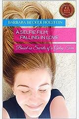 A Selfie Film: Falling In Love: Based on Secrets of a Gutsy Teen Kindle Edition