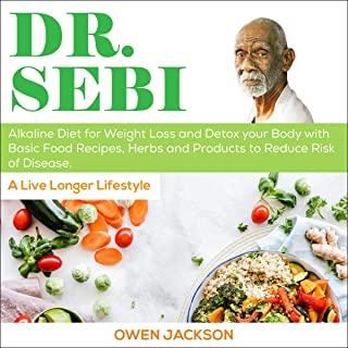 Dr. Sebi: Alkaline Diet for Weight Loss and Detox Your Body with Basic Food Recipes, Herbs and Products to Reduce Risk of ...