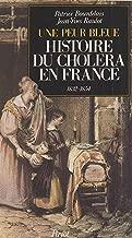 Histoire du choléra en France : une peur bleue, 1832 et 1854 (French Edition)