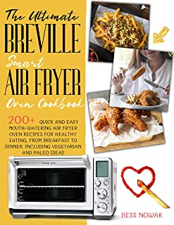 THE ULTIMATE BREVILLE SMART AIR FRYER OVEN COOKBOOK: 200+ quick and easy mouth-watering air fryer oven recipes for healthy...