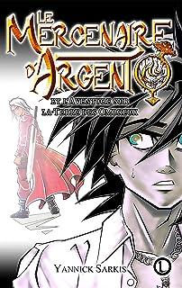 Le Mercenaire d'Argent: Le Roman à l'univers Mangas Ados et J-RPG - Illustré (Le Mercenaire d'Argent - Deluxe Illustrée t....