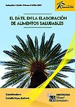 El dátil en la elaboración de alimentos saludables (Spanish Edition)