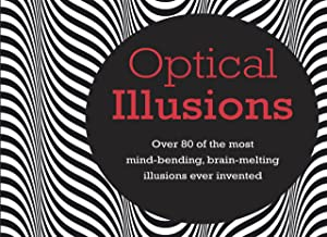 Optical Illusions: Over 80 of the most mind-bending, brain-melting illusions ever invented