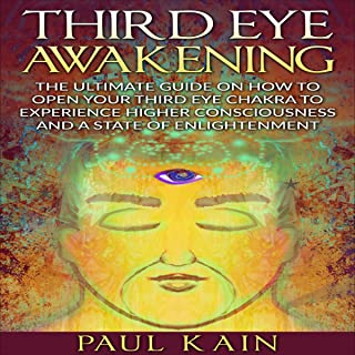 Third Eye Awakening: The Ultimate Guide on How to Open Your Third Eye Chakra to Experience Higher Consciousness and a Stat...
