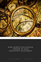 King Alfred's Old English Version of Saint Augustine's Soliloquies (Illustrated) (English Edition)