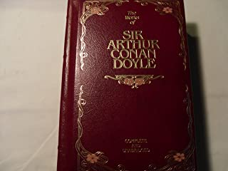 The Works of Sir Arthur Conan Doyle Complete and Unabridged