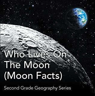 Who Lives On The Moon (Moon Facts) : Second Grade Geography Series: 2nd Grade Books (Children's Astronomy & Space Books)