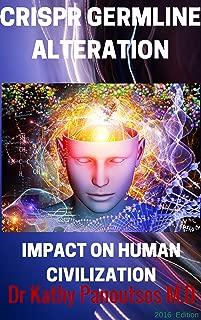 CRISPR GERMLINE ALTERATION : De-Extinction Research,CRISPR/cas9, Designer babies and Gene editing (ZFN, TALEN,Life extension of Reverse aging): IMPACT ON HUMAN CIVILIZATION