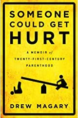 Someone Could Get Hurt: A Memoir of Twenty-First-Century Parenthood Kindle Edition