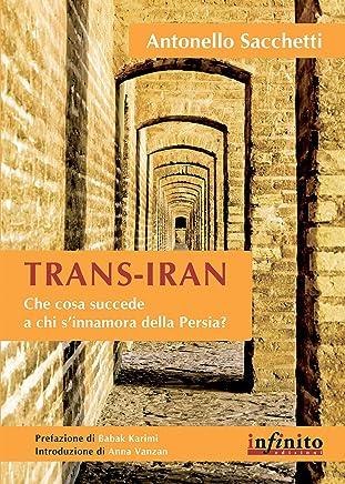 Trans-Iran: Che cosa succede a chi s'innamora della Persia? (Orienti)